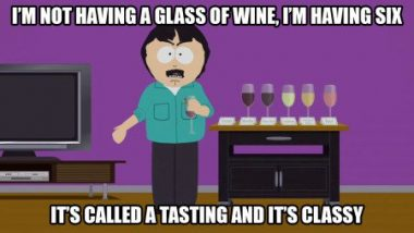 I'm not an alcoholic! It's called a tasting, and it's classy, Sharon!